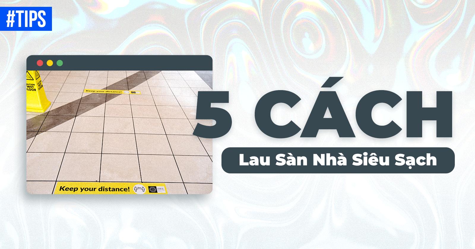 5 Cách lau sàn nhà sạch bong sáng bóng