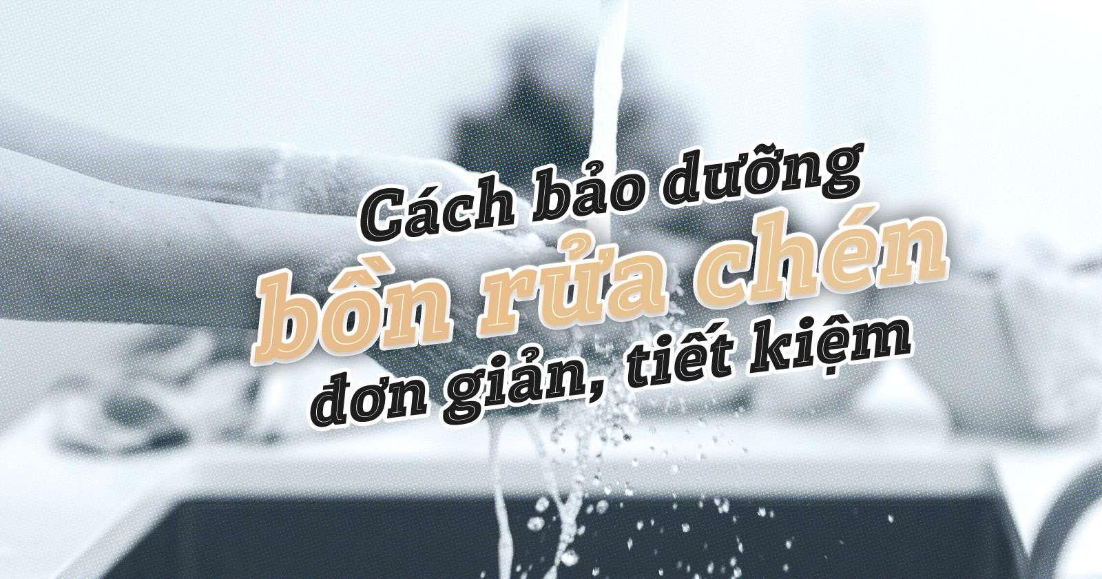 Cách bảo dưỡng bồn rửa chén đơn giản, tiết kiệm
