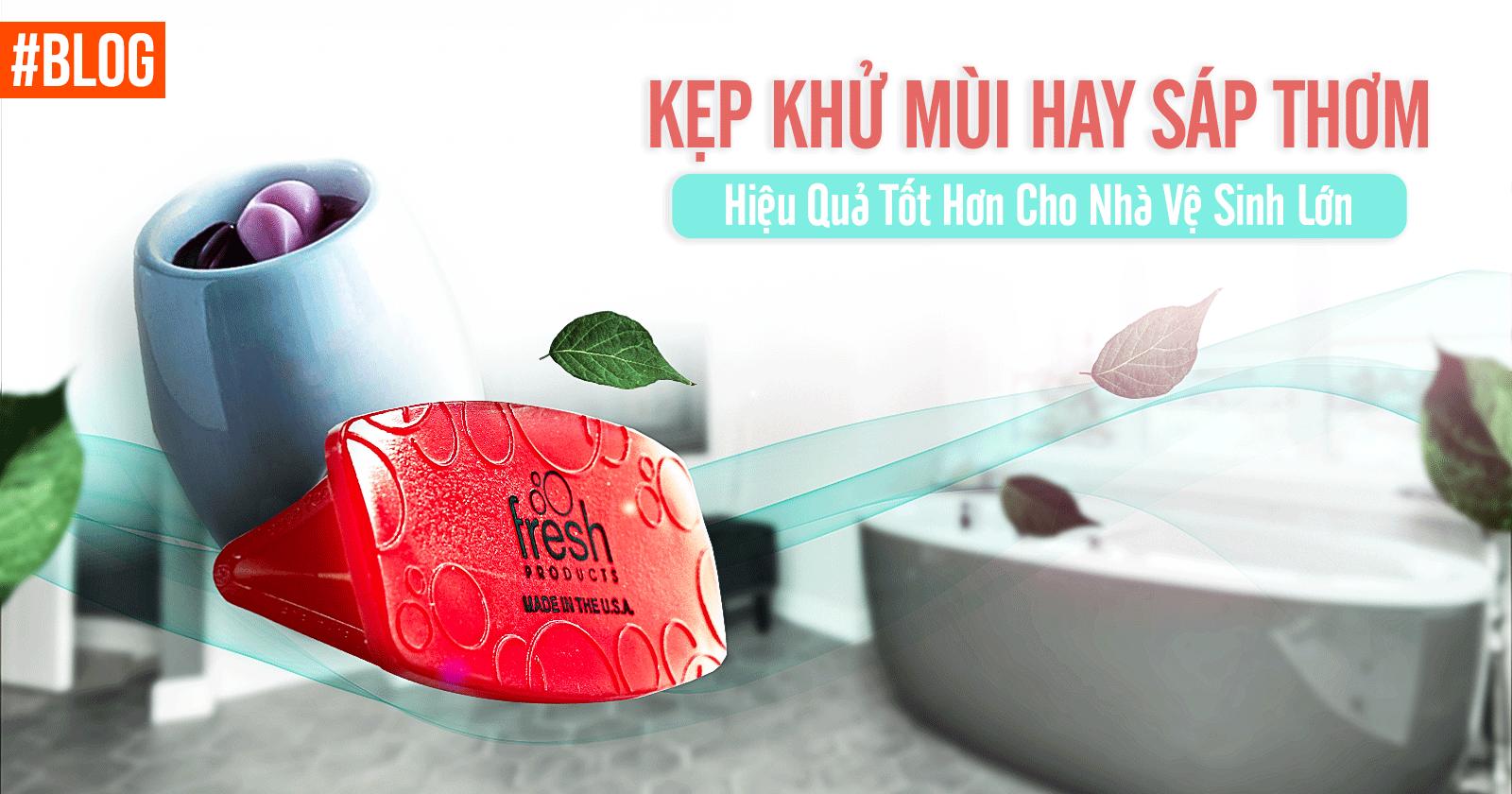 Kẹp khử mùi hay sáp thơm hiệu quả tốt hơn cho nhà vệ sinh lớn