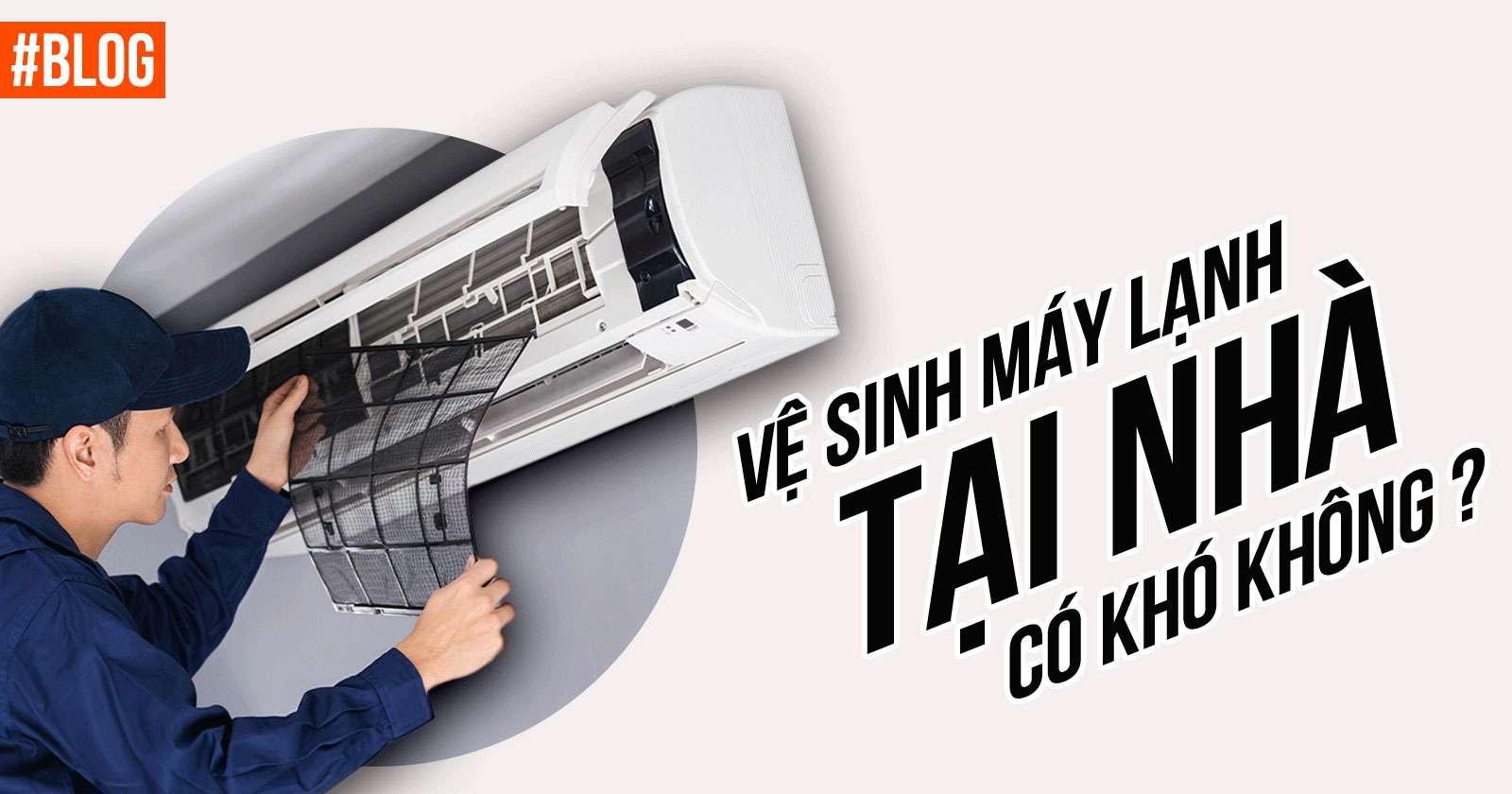 Vệ sinh máy lạnh tại nhà có khó không?